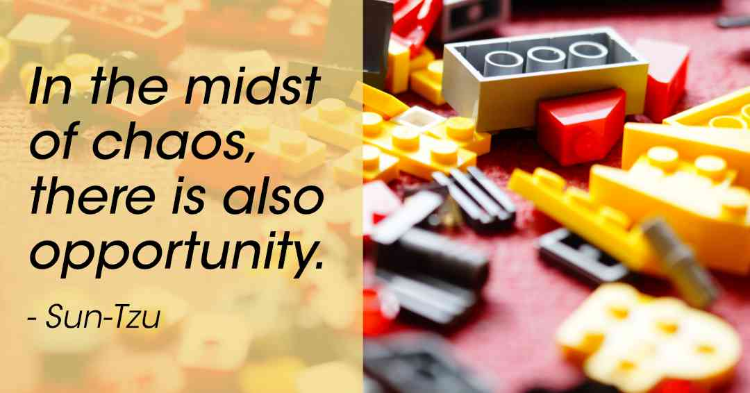 In the midst of chaos, there is opportunity